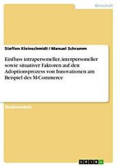 Einfluss intrapersoneller, interpersoneller sowie situativer Faktoren auf den Adoptionsprozess von Innovationen am Beispiel des M-Commerce - eBook - Manuel Schramm, Steffen Kleinschmidt,