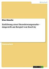 Einführung einer Dienstleistungsmarke - dargestellt am Beispiel von EnerCity - eBook - Elias Glauche,
