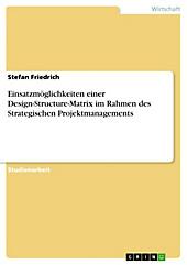 Einsatzmöglichkeiten einer Design-Structure-Matrix im Rahmen des Strategischen Projektmanagements - eBook - Stefan Friedrich,