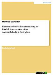 Elemente der Fehlervermeidung im Produktionsprozess eines Automobilzulieferbetriebes - eBook - Manfred Gschaider,