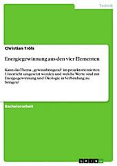 Energiegewinnung aus den vier Elementen - eBook - Christian Tröls,