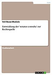 Entwicklung der 'senatus consulta' zur Rechtsquelle - eBook - Veit Busse-Muskala,