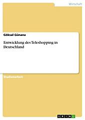 Entwicklung des Teleshopping in Deutschland - eBook - Göksal Günana,