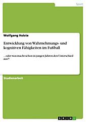 Entwicklung von Wahrnehmungs- und kognitiven Fähigkeiten im Fußball - eBook - Wolfgang Holste,