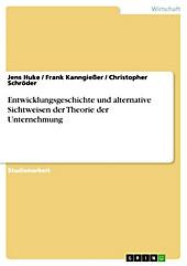 Entwicklungsgeschichte und alternative Sichtweisen der Theorie der Unternehmung - eBook - Christopher Schröder, Jens Huke, Frank Kanngießer,