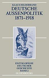 Enzyklopädie deutscher Geschichte: Deutsche Außenpolitik 1871-1918 - eBook - Klaus Hildebrand,