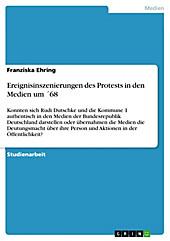 Ereignisinszenierungen des Protests in den Medien um ´68 - eBook - Franziska Ehring,