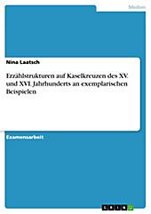 Erzählstrukturen auf Kaselkreuzen des XV. und XVI. Jahrhunderts an exemplarischen Beispielen - eBook - Nina Laatsch,