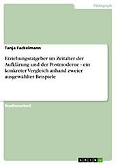 Erziehungsratgeber im Zeitalter der Aufklärung und der Postmoderne - ein konkreter Vergleich anhand zweier ausgewählter Beispiele - eBook - Tanja Fackelmann,