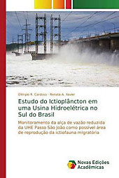 Estudo do Ictioplâncton em uma Usina Hidroelétrica no Sul do Brasil. Olímpio R. Cardoso, Renata A. Xavier, - Buch - Olímpio R. Cardoso, Renata A. Xavier,