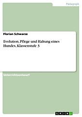 Evolution, Pflege und Haltung eines Hundes, Klassenstufe 3 - eBook - Florian Schwarze,