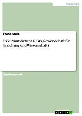 Exkursionsbericht GEW (Gewerkschaft für Erziehung und Wissenschaft) - eBook - Frank Stula,