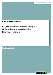 Experimentelle Untersuchung zur Wahrnehmung von Gewalt in Computerspielen - eBook - Alexander Groppler,