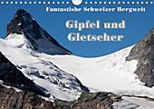 Fantastische Schweizer Bergwelt - Gipfel und Gletscher / CH-Version (Wandkalender 2021 DIN A4 quer) - Kalender - Rudolf Friederich,