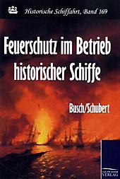 Feuerschutz im Betrieb historischer Schiffe. Schubert,  Busch, - Buch - Schubert,  Busch,