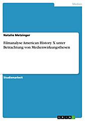 Filmanalyse American History X unter Betrachtung von Medienwirkungsthesen - eBook - Natalie Metzinger,