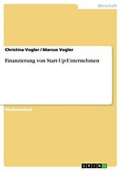 Finanzierung von Start-Up-Unternehmen - eBook - Marcus Vogler, Christina Vogler,