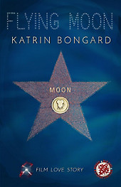 Flying Moon: Film.Love.Story 1 - eBook - Katrin Bongard,