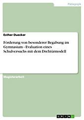 Förderung von besonderer Begabung im Gymnasium - Evaluation eines Schulversuchs mit dem Drehtürmodell - eBook - Esther Duecker,