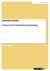 Formen der Unternehmensgründung - eBook - Alexander Schmidt,