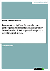 Formen des religiösen Gebrauches des entheogenen Sakramentes Ayahuasca unter besonderer Berücksichtigung des Aspektes ihrer Kriminalisierung - eBook - Silvio Andreas Rohde,