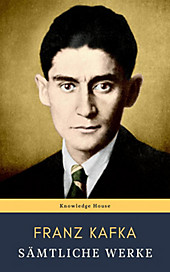 Franz Kafka: Sämtliche Werke - eBook - Knowledge House, Franz Kafka,