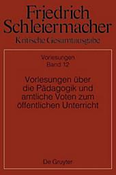 Friedrich Schleiermacher: Kritische Gesamtausgabe. Vorlesungen über die Pädagogik und amtliche Voten zum öffentlichen Unterricht - eBook