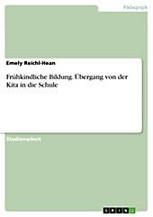 Frühkindliche Bildung. Übergang von der Kita in die Schule - eBook - Emely Reichl-Hean,