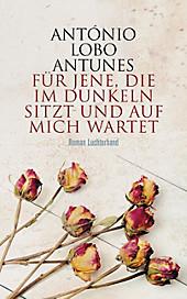 Für jene, die im Dunkeln sitzt und auf mich wartet - eBook - António Lobo Antunes,