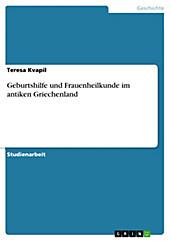 Geburtshilfe und Frauenheilkunde im antiken Griechenland - eBook - Teresa Kvapil,