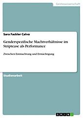 Genderspezifische Machtverhältnisse im Striptease als Performance - eBook - Sara Fackler Calvo,