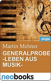Generalprobe -Leben aus Musik- - eBook - Martin Mehner,