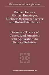 Geometric Theory of Generalized Functions with Applications to General Relativity. Michael Oberguggenberger, R. Steinbauer, M. Kunzinger, M.... - Michael Oberguggenberger, R. Steinbauer, M. Kunzinger, M. Grosser,