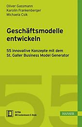 Geschäftsmodelle entwickeln - eBook - Oliver Gassmann, Karolin Frankenberger, Michaela Csik,