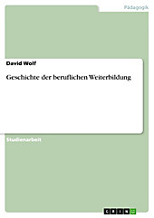 Geschichte der beruflichen Weiterbildung - eBook - David Wolf,