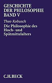 Geschichte der Philosophie: Bd.5 Die Philosophie des Hoch- und Spätmittelalters. Theo Kobusch, - Buch - Theo Kobusch,