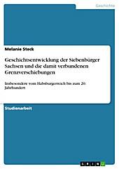 Geschichtsentwicklung der Siebenbürger Sachsen und die damit verbundenen Grenzverschiebungen - eBook - Melanie Steck,