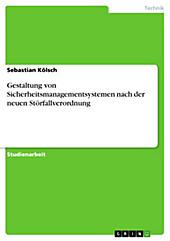 Gestaltung von Sicherheitsmanagementsystemen nach der neuen Störfallverordnung - eBook - Sebastian Kölsch,