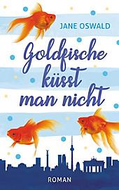 Goldfische küsst man nicht - eBook - Jane Oswald,
