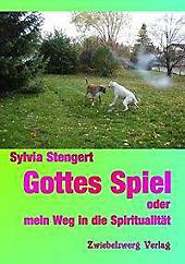 Gottes Spiel oder mein Weg in die Spiritualität. Sylvia Stengert, - Buch - Sylvia Stengert,