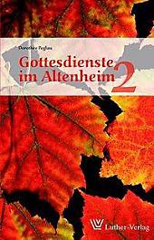 Gottesdienste im Altenheim. Dorothee Peglau, - Buch - Dorothee Peglau,