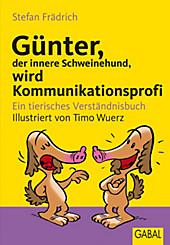 Günter, der innere Schweinehund: Günter, der innere Schweinehund, wird Kommunikationsprofi - eBook - Stefan Frädrich,