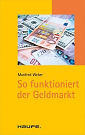 Haufe TaschenGuide: 01357 So funktioniert der Geldmarkt - eBook - Manfred Weber,