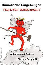 Himmlische Eingebungen teuflisch quergedacht - eBook - Christa Schyboll,