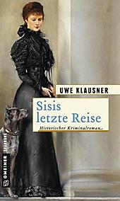 Historische Romane im GMEINER-Verlag: Sisis letzte Reise - eBook - Uwe Klausner,