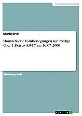 Homiletische Vorüberlegungen zur Predigt über 1. Petrus 3,8-17 am 16.07.2000 - eBook - Mario Ertel,