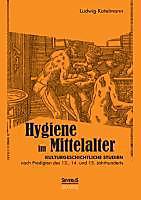 Hygiene im Mittelalter. Ludwig Kotelmann, - Buch - Ludwig Kotelmann,