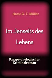 Im Jenseits des Lebens - eBook - Horst G. T. Müller,
