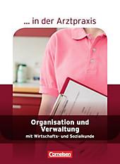 ... in der Arztpraxis - Neubearbeitung: Organisation und Verwaltung mit Wirtschafts- und Sozialkunde. Albert Mergelsberg, Heide-Rose Gönner, - Buch - Albert Mergelsberg, Heide-Rose Gönner,