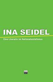 Ina Seidel und die Literaten im Nationalsozialismus.  - Buch